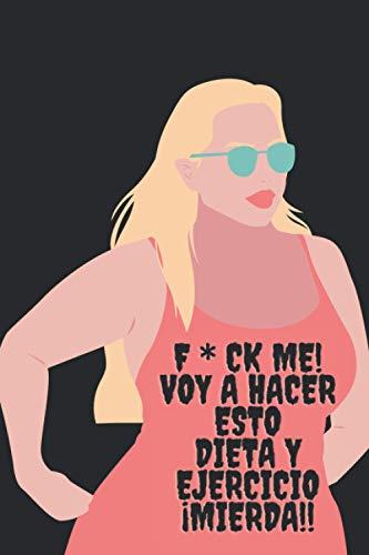 F * ck Me! Voy a hacer esto Dieta y ejercicio ¡Mierda!: Diario de alimentación y ejercicio, planificador de comidas y entrenamiento, rastreador de ... para niñas y mujeres, registro de salud