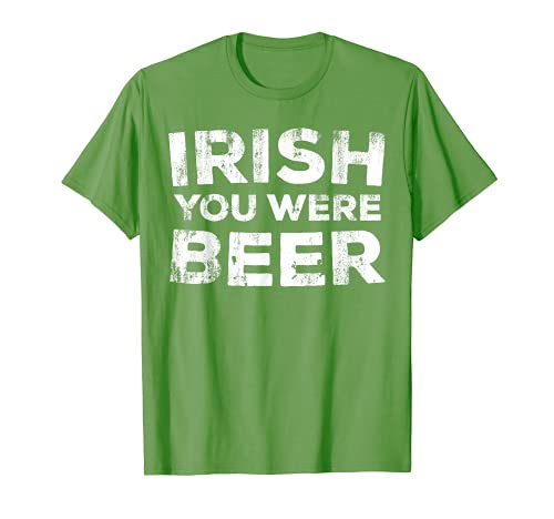 Irish You Were Beer T-Shirt St. Patrick Day Drinking Gift T-Shirt