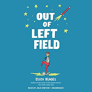 Out of Left Field                   Written by:                                                                                                                                 Ellen Klages                               Narrated by:                                                                                                                                 Julie Dretzin                      Length: 7 hrs and 30 mins     1 rating     Overall 5.0