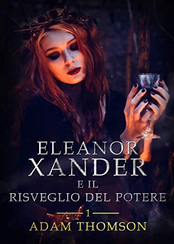 Eleanor Xander e il Risveglio del Potere (vol. 1 della saga Eleanor Xander)