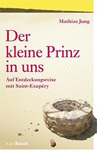 Der Kleine Prinz in uns: Auf Entdeckungsreise mit Saint-Exupéry