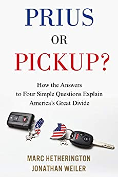 Prius or Pickup?: How the Answers to Four Simple Questions Explain America's Great Divide by [Marc Hetherington, Jonathan Weiler]