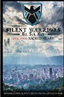 Silent Warriors Operation: Sacred Heart: Impossible Odds, Almost Certain Death...Let's Go To War!