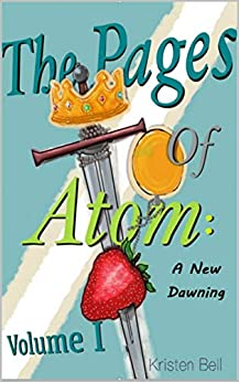 The Pages of Atom : A New Dawning (The Pages of Atom: A Clifhanger Series Book 1) by [Kristen Bell, Braylyn  Bell, Josh  Saunders]