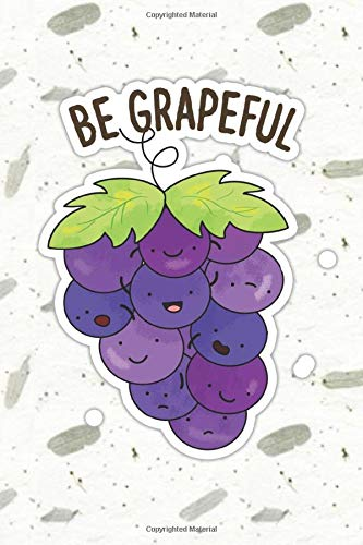 Be Grapeful Cute Fruit Pun   Punny Doodles Notebook Journal:...