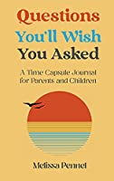 Questions You'll Wish You Asked: A Time Capsule Journal for Parents and Children