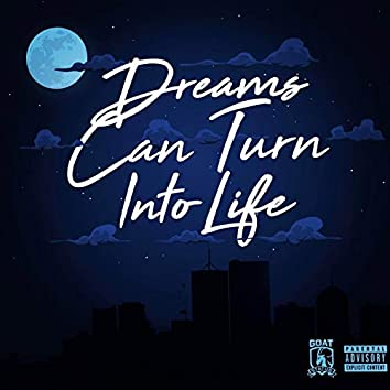 Dreams Can Turn Into Life