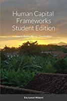 Human Capital Frameworks Student Edition: How to Build a Strong Organization