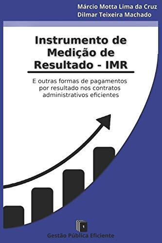Instrumento de Medição de Resultados - IMR: E outras formas de pagamentos por resultado nos contratos administrativos eficientes