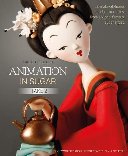 Animation in Sugar: Take 2: 16 Make-at-Home Celebration Cakes from a World-Famous Sugar Artist