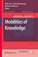 Mobilities of Knowledge (Knowledge and Space (10))