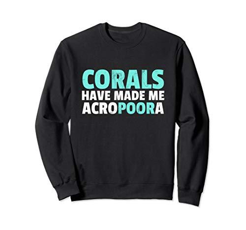 Salzwasser Aquarium Korallen haben mich Acropora gemacht Sweatshirt