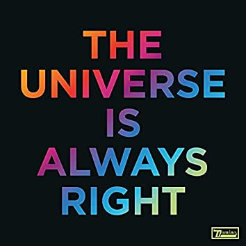 The Universe Is Always Right (Edit)