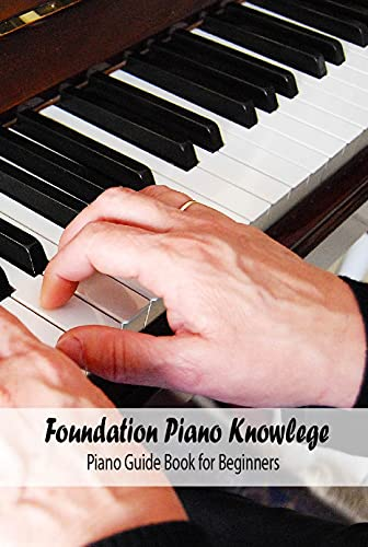 Foundation Piano Knowlege: Piano Guide Book for Beginners (English Edition)
