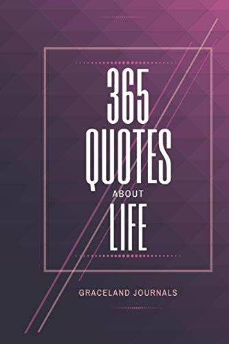 365 Quotes About Life Graceland Journals: AT-A-GLANCE Quotes Book on Life, Inspirational Words on Wisdom, Excellence, Business and Character Quotes, ... Christmas, Reunion, New Year, Thanksgiving.