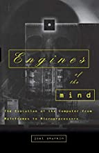 Engines of the Mind: The Evolution of the Computer from Mainframes to Microprocessors