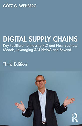 Digital Supply Chains: Key Facilitator to Industry 4.0 and New Business Models, Leveraging S/4 Hana and Beyond