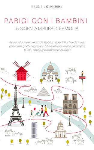 Parigi con i bambini: 5 giorni a misura di famiglia (Le guide di Andiamo Mamma)