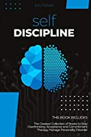 Self Discipline: 2 Books in 1. The Greatest Collection of Books to Stop Overthinking: Acceptance and Commitment Therapy, Manage Personality Disorder