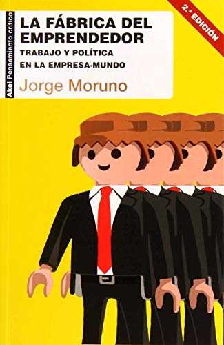La fábrica del emprendedor. Trabajo y política en la empresa-mundo: 37 (Pensamiento crítico)