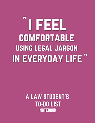 I Feel Comfortable Using Legal Jargon in Everyday Life A Law Student's To-Do List Notebook: Law student's notes; Gift for law student