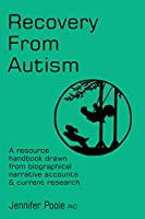 Recovery from Autism: A Resource Handbook Drawn from Biographical Narrative Accounts & Current Research