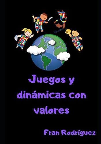 Juegos y dinámicas con valores: Ayudando a docentes, dinamizadores y padres a educar a los niños en valores positivos mediante el juego