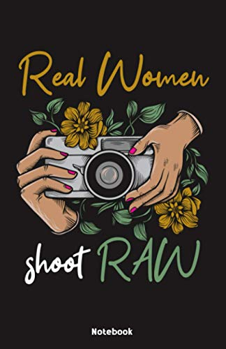 Real Women shoot RAW Notebook: Notebook 5,5x8,5' Dot Grid Paper Journal or Notebook | Small Paperback Novelty Notebook to Write in | Gift Idea for Photographer and Camerman