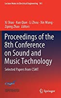 Proceedings of the 8th Conference on Sound and Music Technology: Selected Papers from CSMT (Lecture Notes in Electrical Engineering, 761)