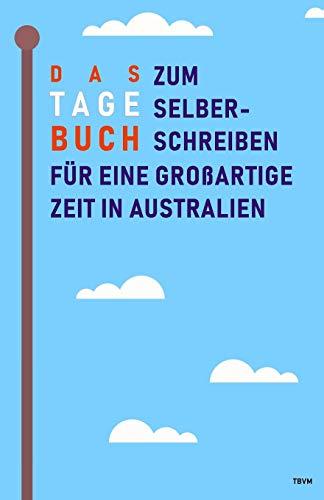 Das Tagebuch zum Selberschreiben für eine großartige Zeit in Australien: Reisetagebuch und Journal für Down Under, Abschiedsbuch und Geschenk fürs Auslandsjahr, Aupair und Reise