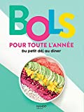 Bols pour toute l'année: Du petit dej au diner (Cuisine du quotidien) (French Edition)