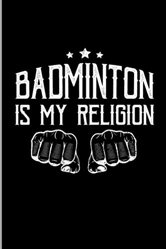 Badminton Is My Religion: Typography Art Shuttlecock Racquet Sports Gift Medium Ruled Lined Notebook - 120 Pages 6x9 Composition