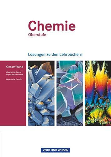 Chemie Oberstufe - Östliche Bundesländer und Berlin: Allgemeine Chemie, Physikalische Chemie und Organische Chemie: Lösungen zum Gesamtband