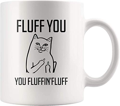 Fluff You Fluffin' Fluff Cat Funny Grumpy Feline Kitten Pet Lover Owner Sarcastic Rude Taza de café de cerámica, 325 ml, color blanco