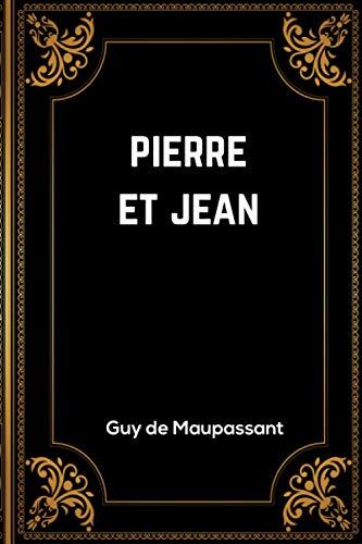Pierre et Jean: Guy de Maupassant | 142 Pages | Édition Complète et Annotée | 15.24 x 0,85 x 22.86 cm