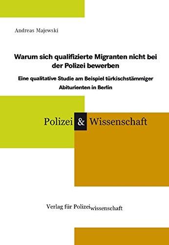 Warum sich qualifizierte Migranten nicht bei der Polizei bewerben: Eine qualitative Studie am Beispiel türkischstämmiger Abiturienten in Berlin (Schriftenreihe Polizei & Wissenschaft)