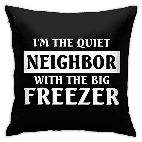 PEARL ANTINO I'm The Quiet Neighbor with The Big Freezer Modern Decorative Square Pillowcase Cushion Throw Pillow for Sofa Bedroom car Home Decoration