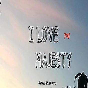 I love You Majesty