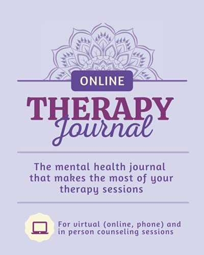 Therapy Journal - The mental health journal that makes the most of your therapy sessions: For virtual (online, phone) and in person counseling sessions (Therapy Journals)