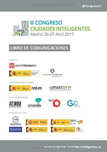 Libro de Comunicaciones III Congreso Ciudades Inteligentes: Celebrado en Madrid, 26 y 27 Abril 2017