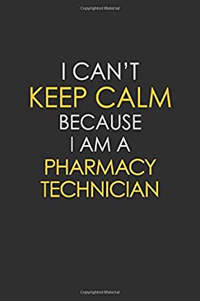 I Cant Keep Calm Because I Am A Pharmacy Technician: Motivational : 6X9 unlined 129 pages Notebook writing journal