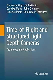 Time-of-Flight and Structured Light Depth Cameras: Technology and Applications by Pietro Zanuttigh Giulio Marin Carlo Dal ...
