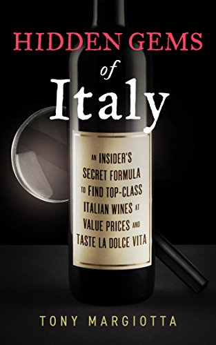 Hidden Gems of Italy: An Insider's Secret Formula To Find Top-Class Italian Wines At Value Prices And Taste La Dolce Vita (English Edition)