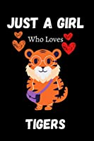 Just A Girl Who Loves Tigers: Tiger Notebook For Women Girls Kids Gift, Just A Girl Who Loves Tigers Notebook: 120 Pages Size 6x9 Paperback, Tiger Journal Notebook