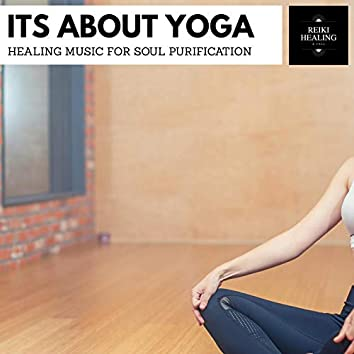 Its About Yoga - Healing Music For Soul Purification