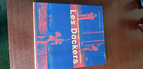 Les dockers : Le port autonome de Marseille : Histoire des hommes