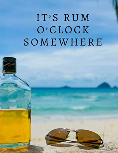 It's Rum O'clock Somewhere: Blank Mixed Drinks and Cocktail Recipe Book, Mixology Notebook Journal Record To Write & Fill In, Organize & Reference ... (Bartending Recipe Collection Book, Band 21)