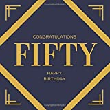 Congratulations Fifty Happy Birthday: Happy 50th Birthday Guest Book, Party and Birthday Celebrations Decor, Memory Book, Scrapbook, Fifty ... Parties (Lulu & Bell: Birthday Guest Book)