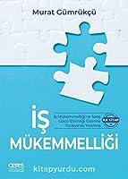 Is Mükemmelligi; Is Mükemmelligi ve Satis Gücü Etkinligi Üzerine Türkiye'de Yazilmis Ilk Kitap