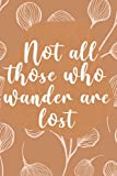 Not All Those Who Wander Are Lost: Boho Journal for Writing, 6x9 Boho Art Print Notebook for Men & Women, Indie/ Hippie/ Wild and Free Nature Art ... Art with Quote (Boho Chic Notebooks)